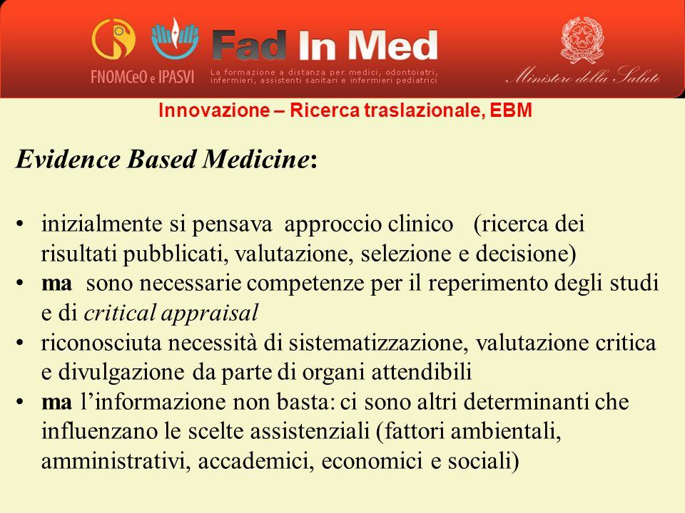 Evidence Based Medicine: inizialmente si pensava approccio clinico (ricerca dei risultati pubblicati, valutazione, selezione e decisione) ma sono nece