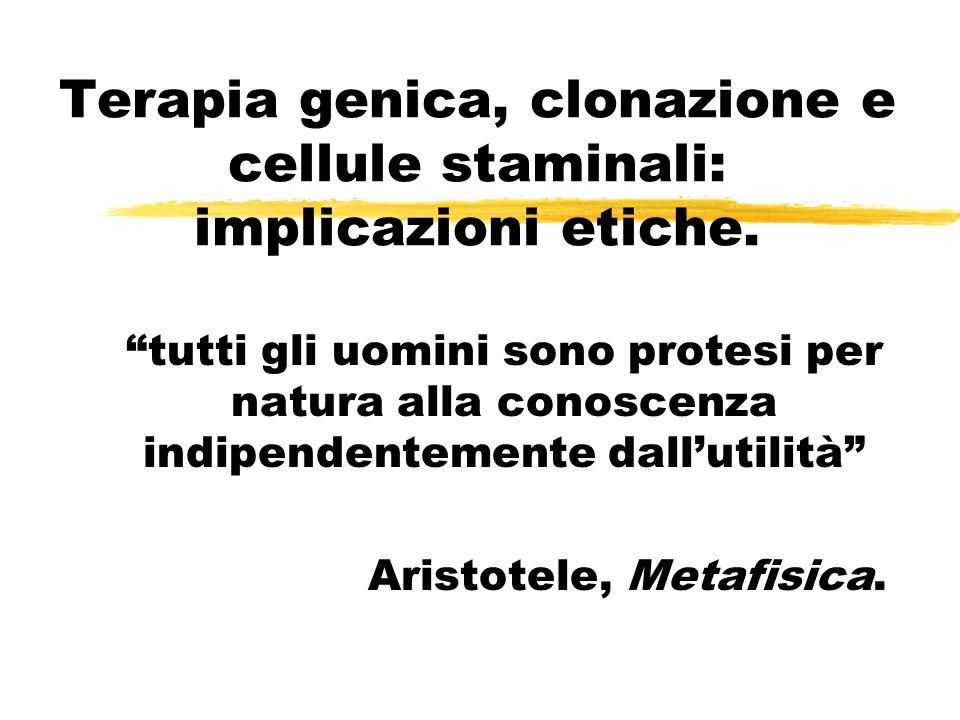 Terapia genica, clonazione e cellule staminali: implicazioni etiche. tutti gli uomini sono protesi per natura alla conoscenza indipendentemente dallut