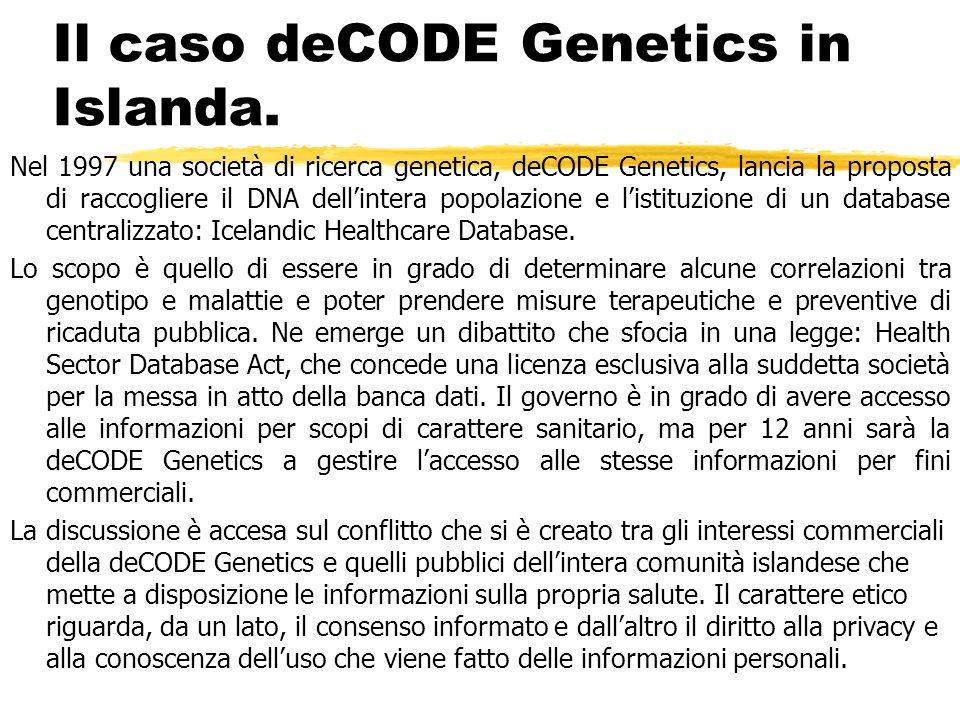 Il caso deCODE Genetics in Islanda. Nel 1997 una società di ricerca genetica, deCODE Genetics, lancia la proposta di raccogliere il DNA dellintera pop
