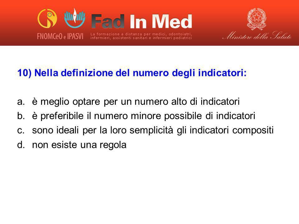 10) Nella definizione del numero degli indicatori: a.è meglio optare per un numero alto di indicatori b.è preferibile il numero minore possibile di in