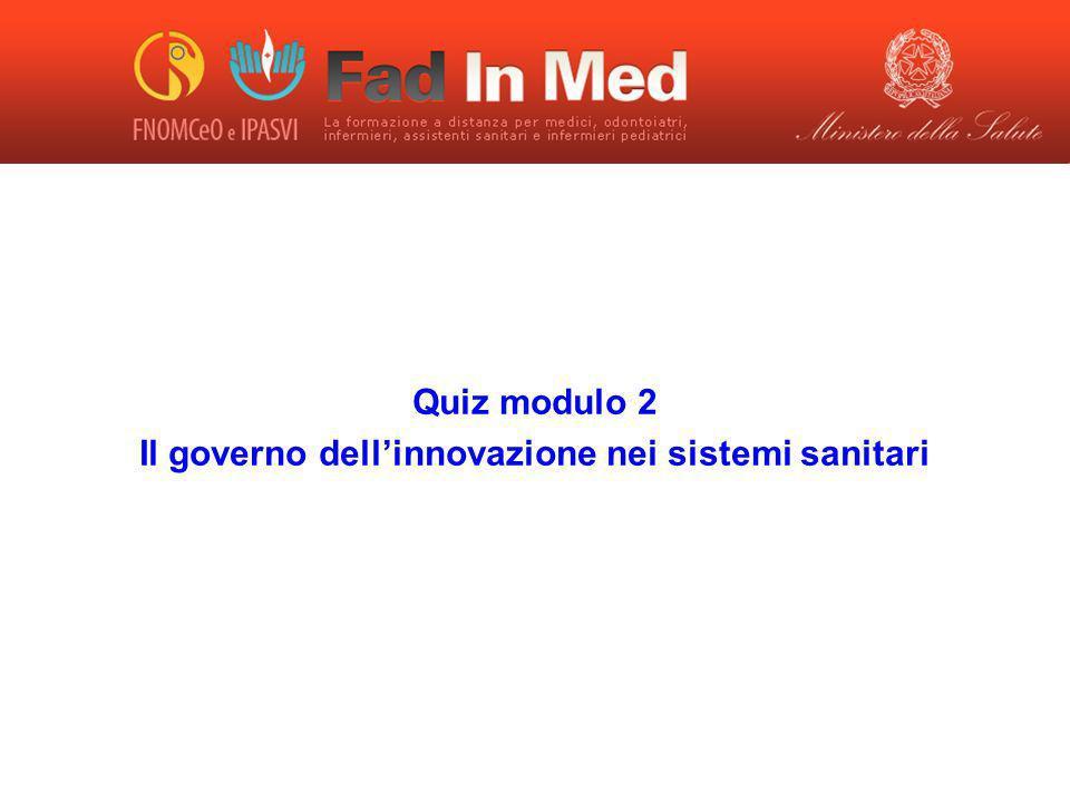 Quiz modulo 2 Il governo dellinnovazione nei sistemi sanitari