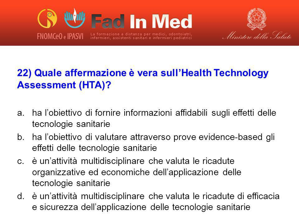 22) Quale affermazione è vera sullHealth Technology Assessment (HTA).