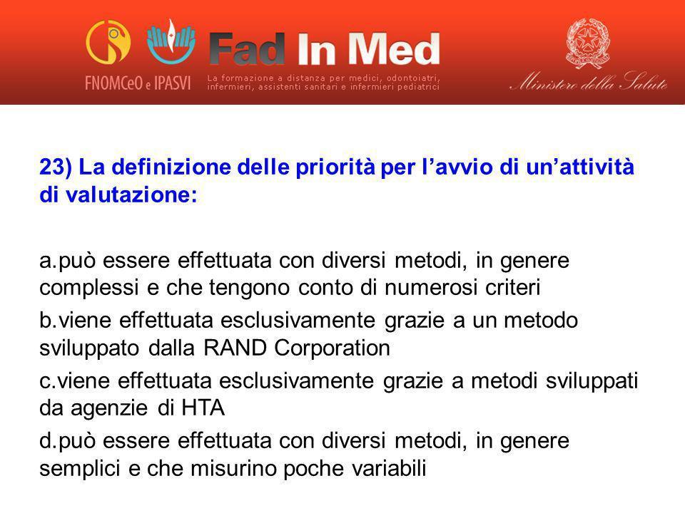 23) La definizione delle priorità per lavvio di unattività di valutazione: a. può essere effettuata con diversi metodi, in genere complessi e che teng