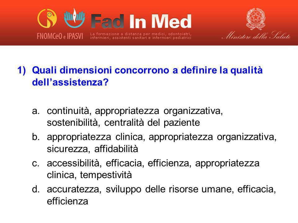 1)Quali dimensioni concorrono a definire la qualità dellassistenza? a. continuità, appropriatezza organizzativa, sostenibilità, centralità del pazient