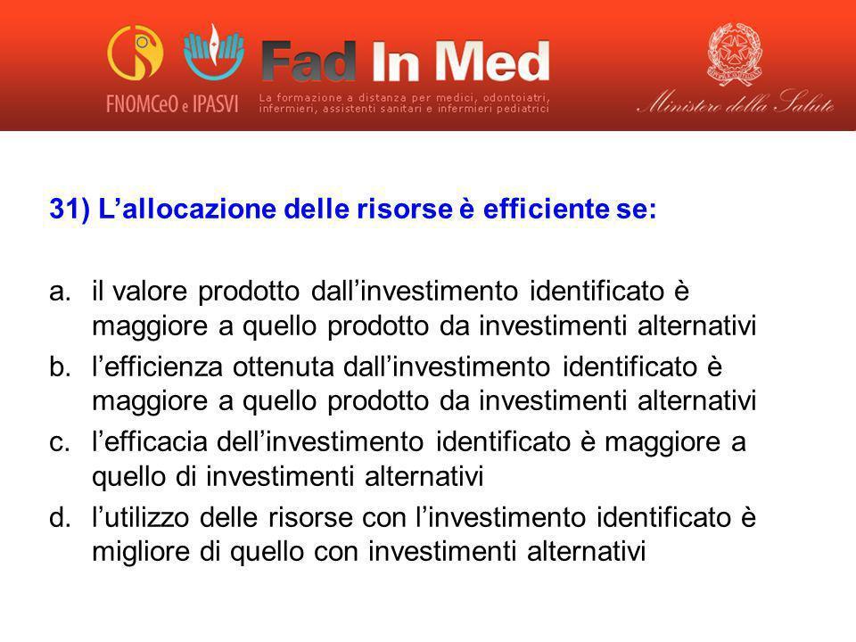 31) Lallocazione delle risorse è efficiente se: a.il valore prodotto dallinvestimento identificato è maggiore a quello prodotto da investimenti altern