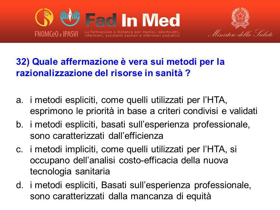 32) Quale affermazione è vera sui metodi per la razionalizzazione del risorse in sanità ? a.i metodi espliciti, come quelli utilizzati per lHTA, espri