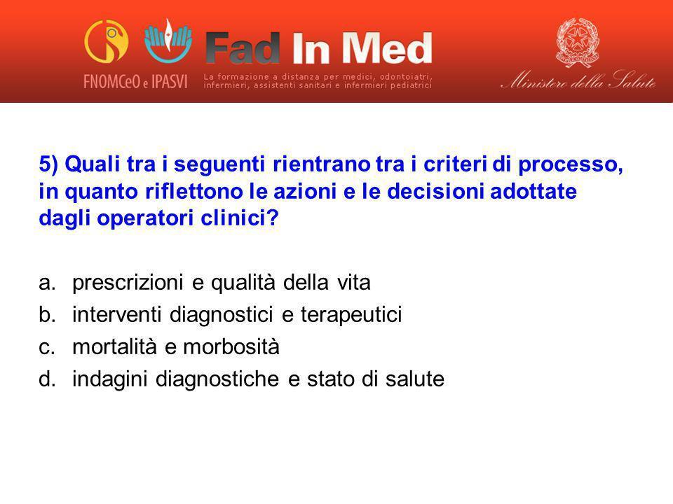 5) Quali tra i seguenti rientrano tra i criteri di processo, in quanto riflettono le azioni e le decisioni adottate dagli operatori clinici? a.prescri