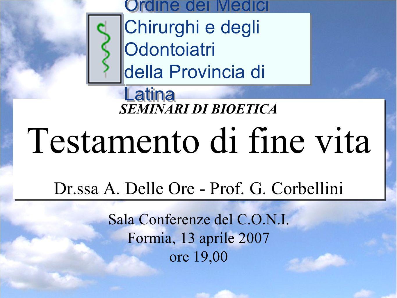 SEMINARI DI BIOETICA Testamento di fine vita Dr.ssa A. Delle Ore - Prof. G. Corbellini Sala Conferenze del C.O.N.I. Formia, 13 aprile 2007 ore 19,00 O
