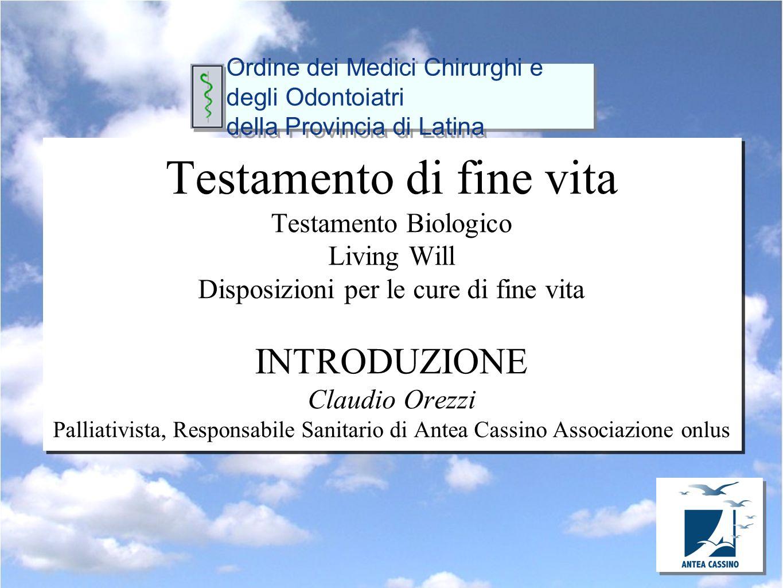 Testamento di fine vita Testamento Biologico Living Will Disposizioni per le cure di fine vita INTRODUZIONE Claudio Orezzi Palliativista, Responsabile