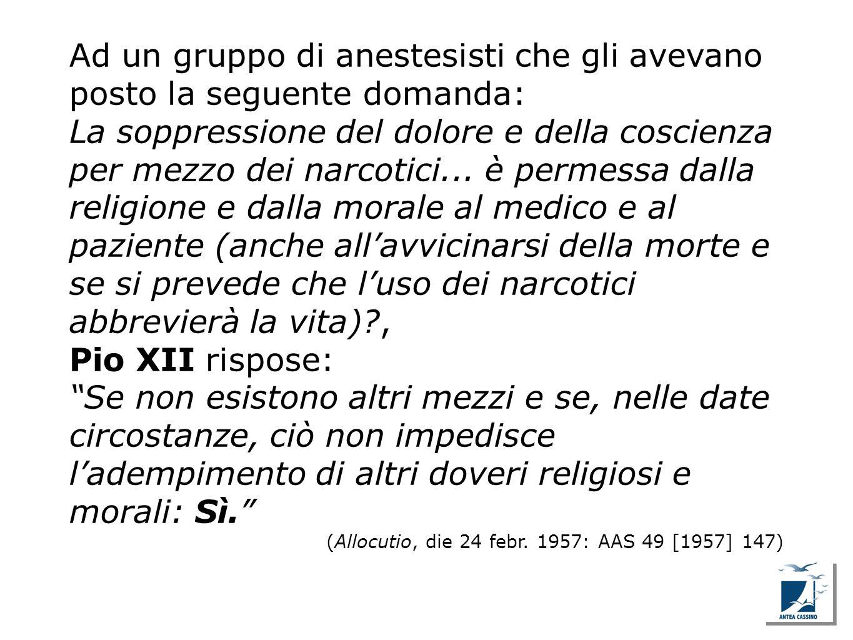 Ad un gruppo di anestesisti che gli avevano posto la seguente domanda: La soppressione del dolore e della coscienza per mezzo dei narcotici... è perme