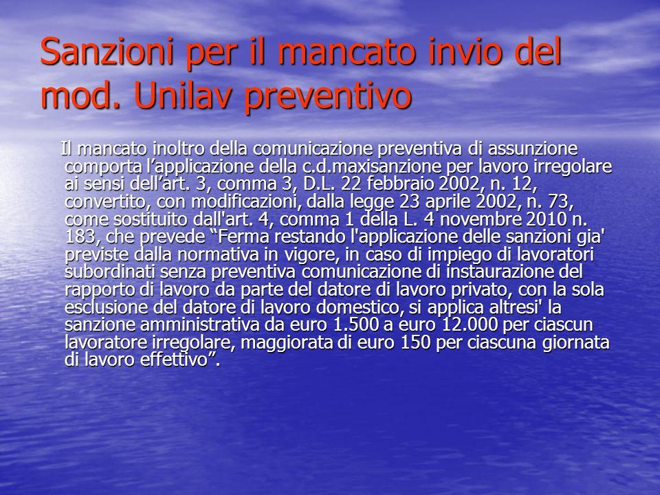 Sanzioni per il mancato invio del mod. Unilav preventivo Il mancato inoltro della comunicazione preventiva di assunzione comporta lapplicazione della