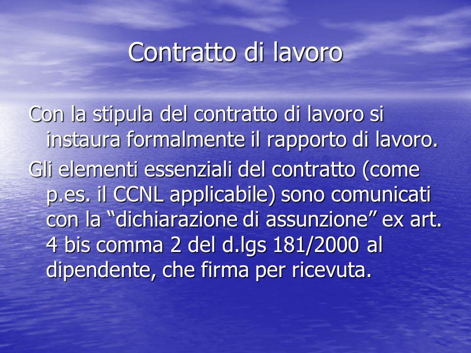 Contratto di lavoro Con la stipula del contratto di lavoro si instaura formalmente il rapporto di lavoro. Gli elementi essenziali del contratto (come
