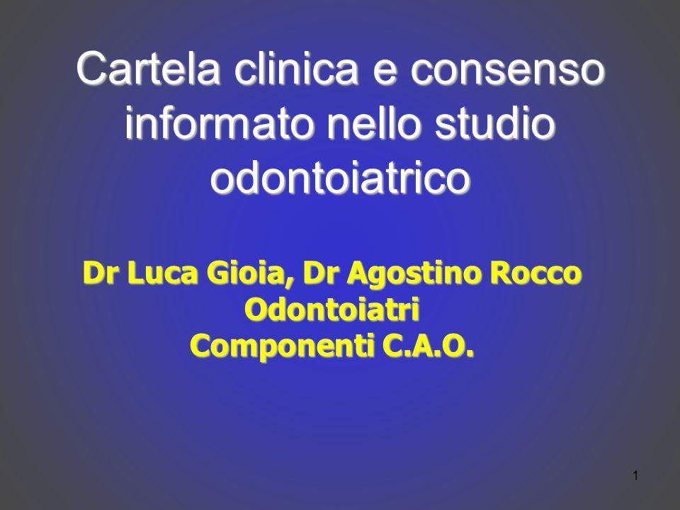 1 Cartela clinica e consenso informato nello studio odontoiatrico Dr Luca Gioia, Dr Agostino Rocco Odontoiatri Componenti C.A.O.