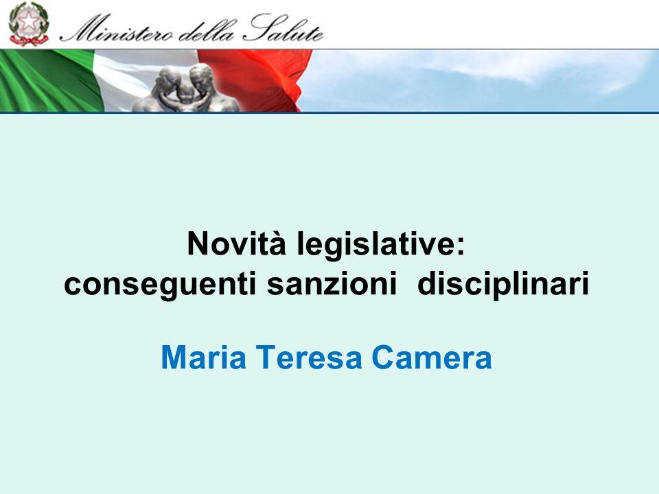 Novità legislative: conseguenti sanzioni disciplinari Maria Teresa Camera