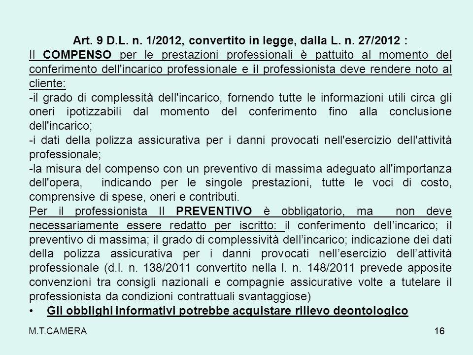 M.T.CAMERA16 Art. 9 D.L. n. 1/2012, convertito in legge, dalla L. n. 27/2012 : Il COMPENSO per le prestazioni professionali è pattuito al momento del