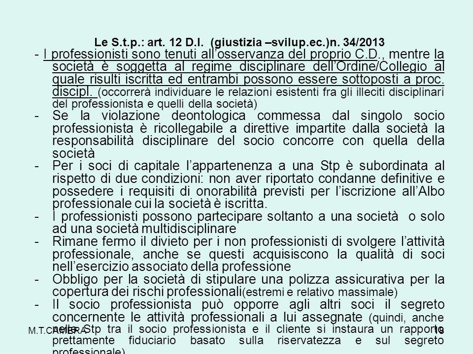 M.T.CAMERA Le S.t.p.: art. 12 D.I. (giustizia –svilup.ec.)n. 34/2013 - I professionisti sono tenuti allosservanza del proprio C.D., mentre la società