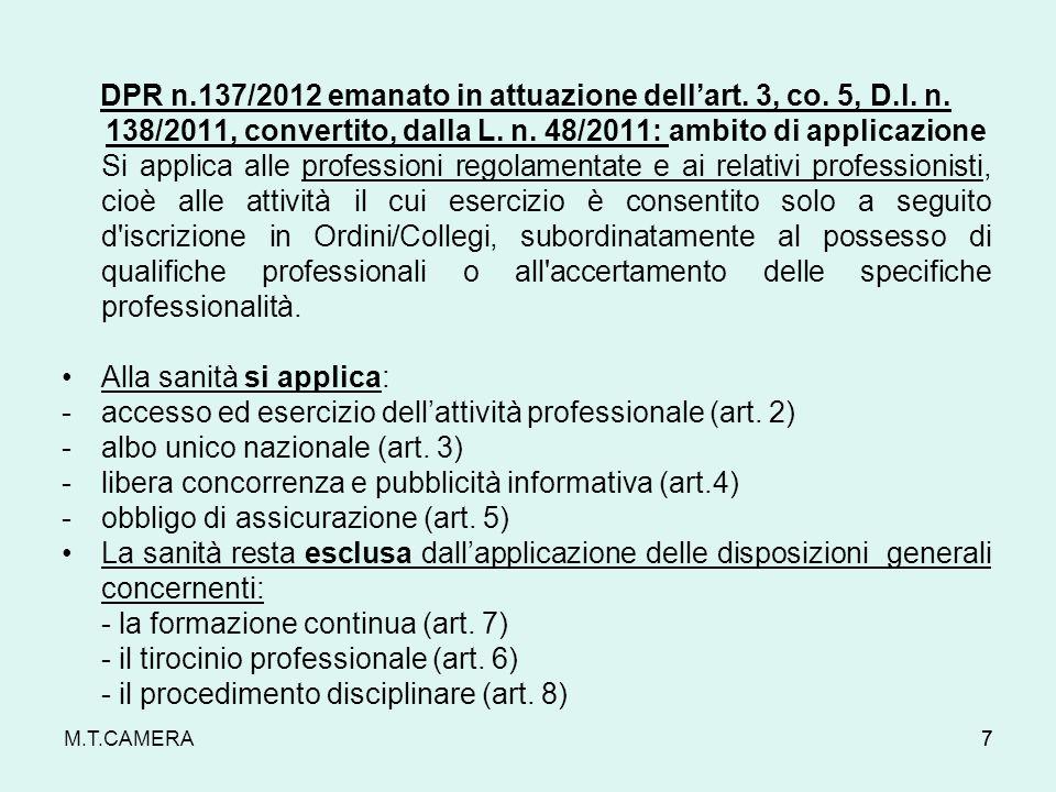DPR n.137/2012 emanato in attuazione dellart. 3, co. 5, D.l. n. 138/2011, convertito, dalla L. n. 48/2011: ambito di applicazione Si applica alle prof