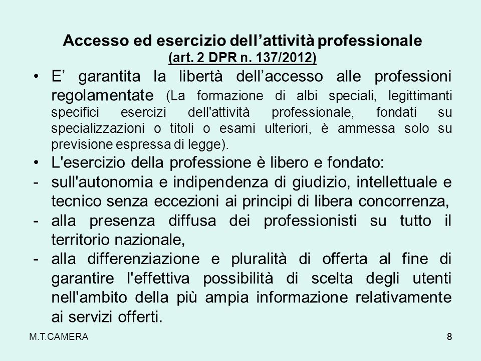 M.T.CAMERA Accesso ed esercizio dellattività professionale (art. 2 DPR n. 137/2012) E garantita la libertà dellaccesso alle professioni regolamentate