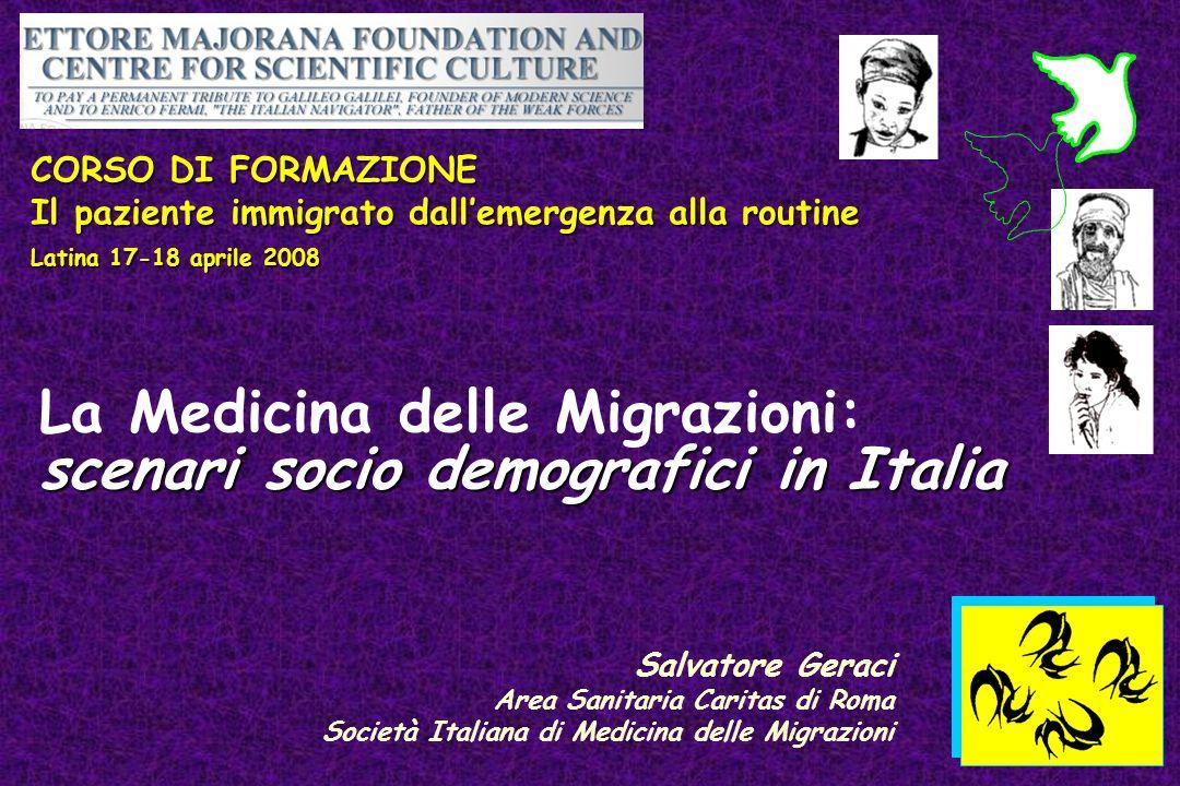 Salvatore Geraci Area Sanitaria Caritas di Roma Società Italiana di Medicina delle Migrazioni La Medicina delle Migrazioni: scenari socio demografici