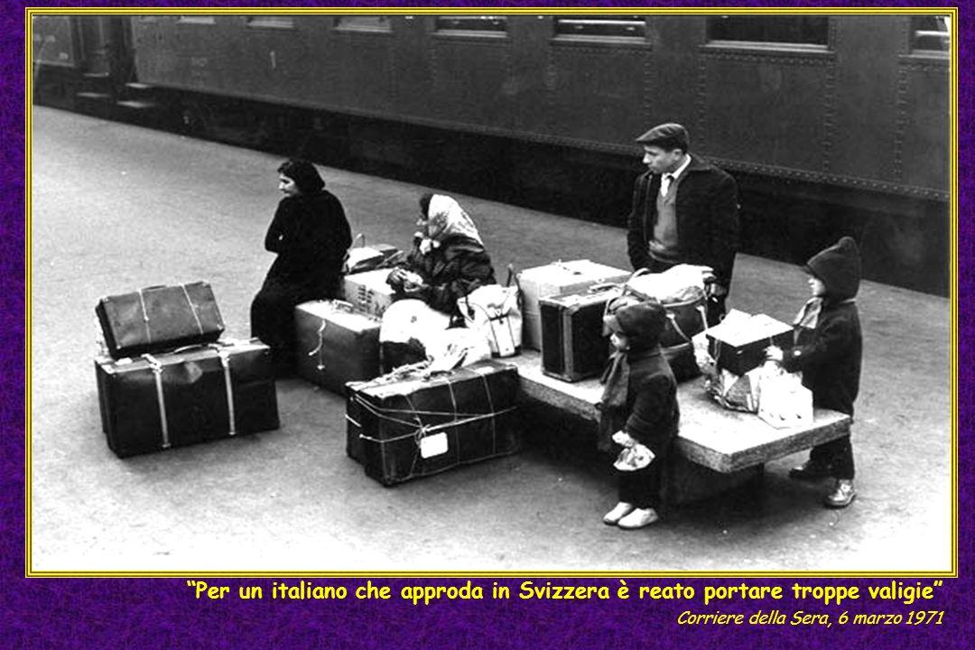 Per un italiano che approda in Svizzera è reato portare troppe valigie Corriere della Sera, 6 marzo 1971