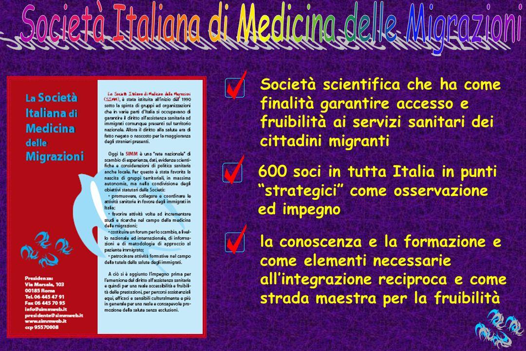 Società scientifica che ha come finalità garantire accesso e fruibilità ai servizi sanitari dei cittadini migranti 600 soci in tutta Italia in punti s