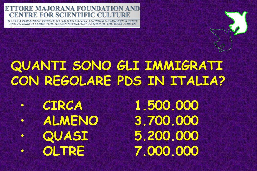 QUANTI SONO GLI IMMIGRATI CON REGOLARE PDS IN ITALIA? CIRCA 1.500.000 ALMENO 3.700.000 QUASI 5.200.000 OLTRE 7.000.000