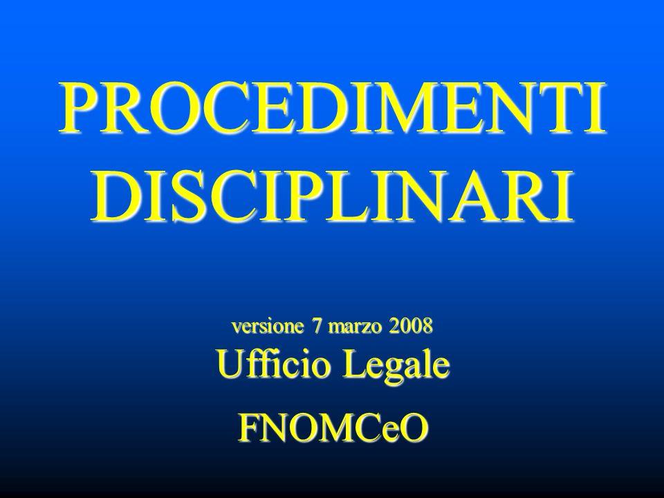 PROCEDIMENTI DISCIPLINARI PROCEDIMENTI DISCIPLINARIFNOMCeO versione 7 marzo 2008 Ufficio Legale