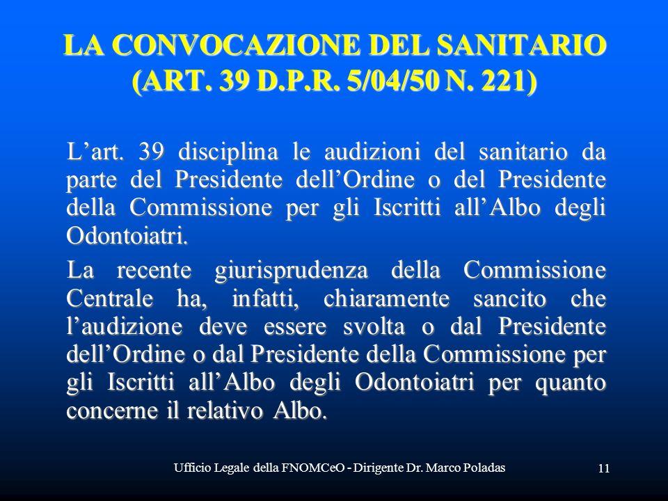 Ufficio Legale della FNOMCeO - Dirigente Dr. Marco Poladas 11 LA CONVOCAZIONE DEL SANITARIO (ART. 39 D.P.R. 5/04/50 N. 221) Lart. 39 disciplina le aud