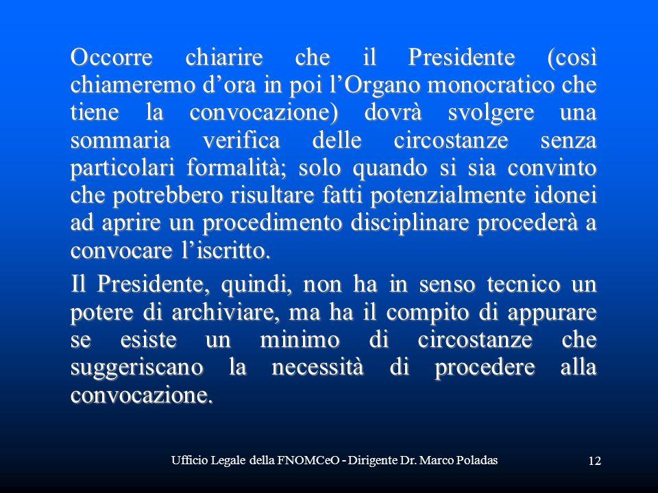 Ufficio Legale della FNOMCeO - Dirigente Dr. Marco Poladas 12 Occorre chiarire che il Presidente (così chiameremo dora in poi lOrgano monocratico che