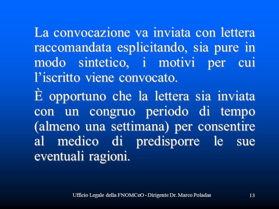 Ufficio Legale della FNOMCeO - Dirigente Dr. Marco Poladas 13 La convocazione va inviata con lettera raccomandata esplicitando, sia pure in modo sinte