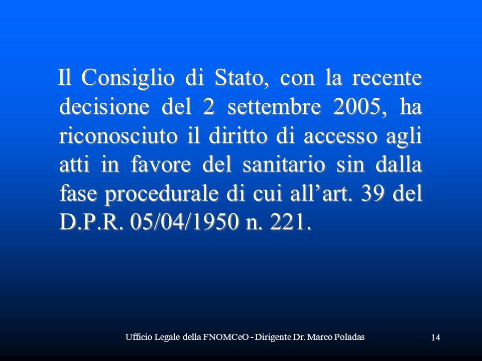 Ufficio Legale della FNOMCeO - Dirigente Dr. Marco Poladas 14 Il Consiglio di Stato, con la recente decisione del 2 settembre 2005, ha riconosciuto il