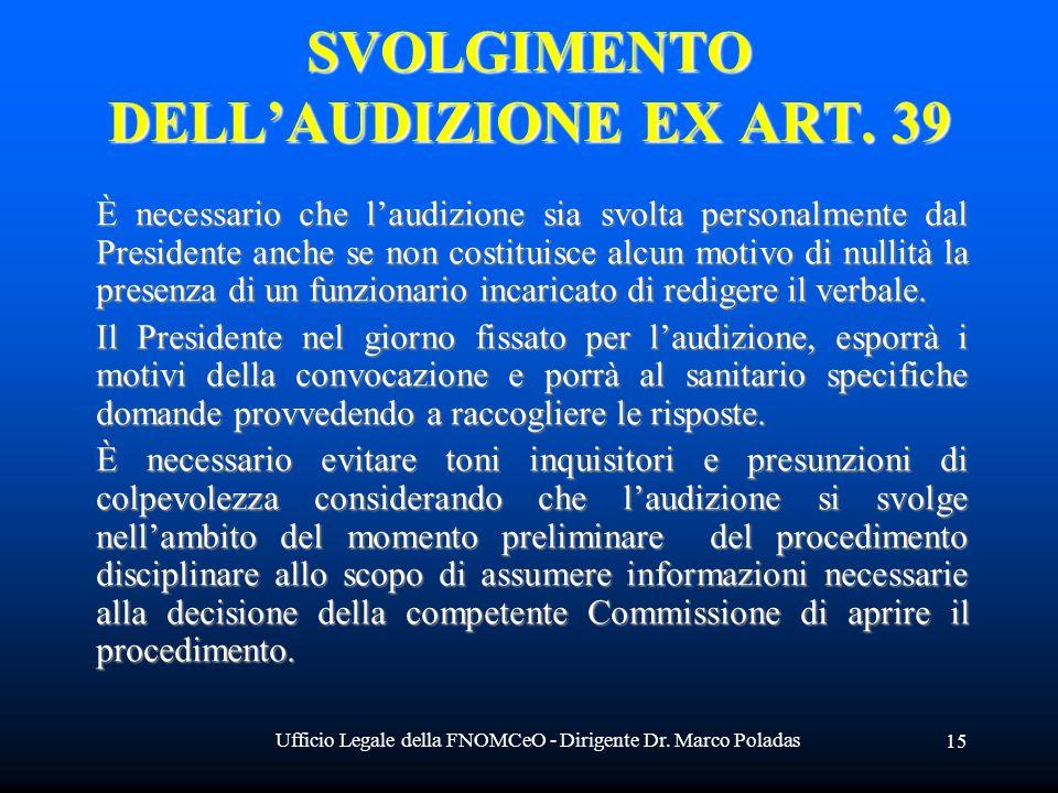 Ufficio Legale della FNOMCeO - Dirigente Dr. Marco Poladas 15 SVOLGIMENTO DELLAUDIZIONE EX ART. 39 È necessario che laudizione sia svolta personalment