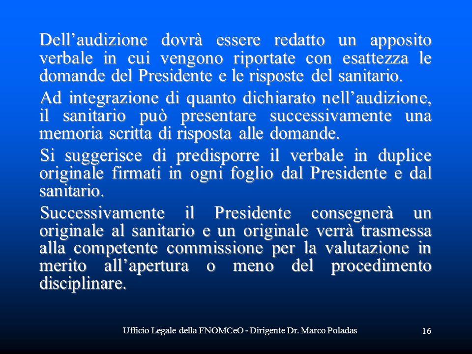 Ufficio Legale della FNOMCeO - Dirigente Dr. Marco Poladas 16 Dellaudizione dovrà essere redatto un apposito verbale in cui vengono riportate con esat