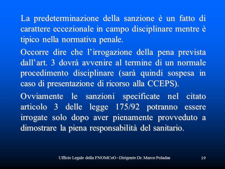 Ufficio Legale della FNOMCeO - Dirigente Dr. Marco Poladas 19 La predeterminazione della sanzione è un fatto di carattere eccezionale in campo discipl
