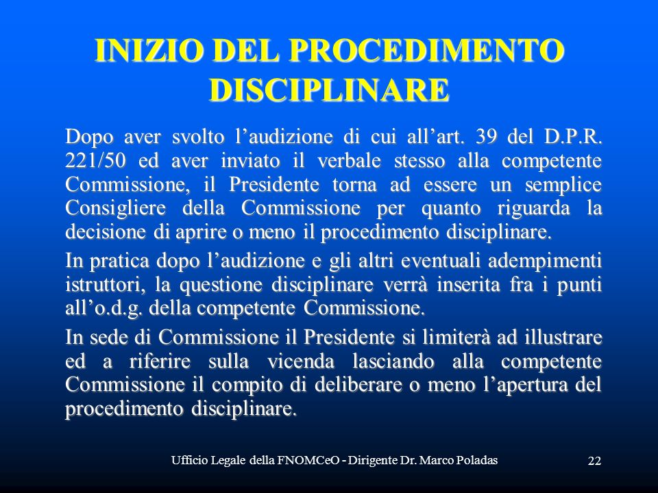 Ufficio Legale della FNOMCeO - Dirigente Dr. Marco Poladas 22 INIZIO DEL PROCEDIMENTO DISCIPLINARE Dopo aver svolto laudizione di cui allart. 39 del D