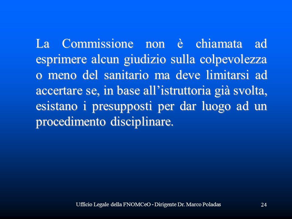 Ufficio Legale della FNOMCeO - Dirigente Dr. Marco Poladas 24 La Commissione non è chiamata ad esprimere alcun giudizio sulla colpevolezza o meno del