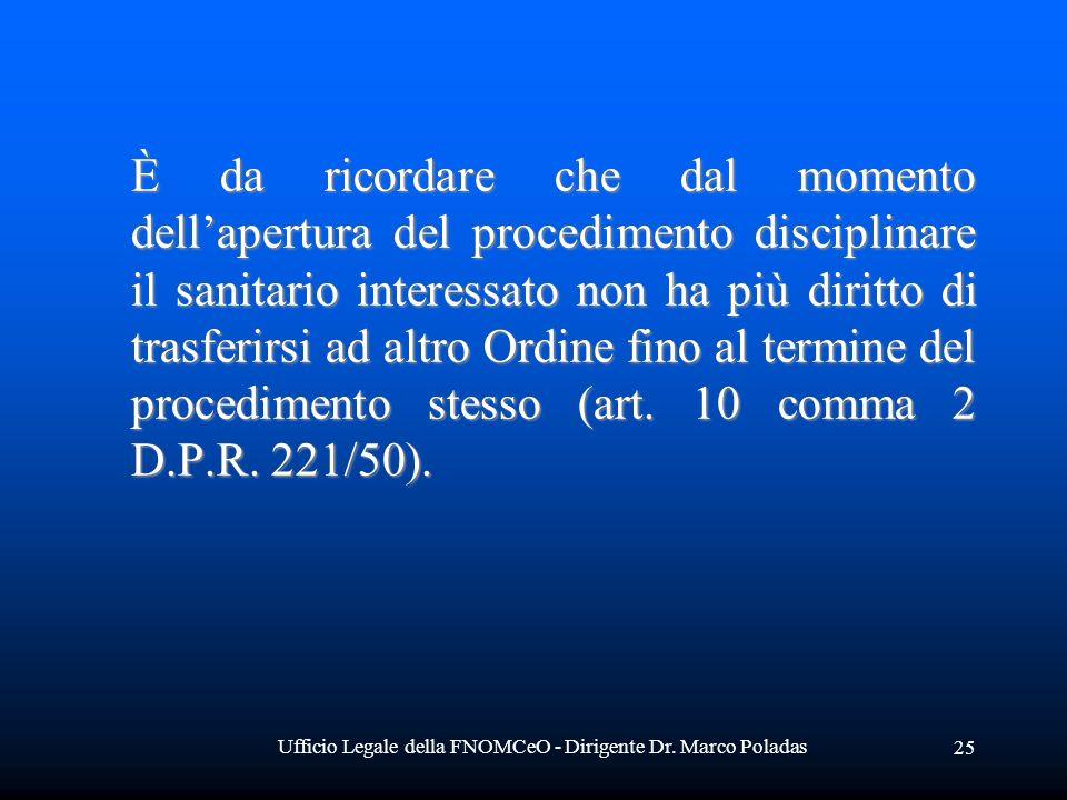 Ufficio Legale della FNOMCeO - Dirigente Dr. Marco Poladas 25 È da ricordare che dal momento dellapertura del procedimento disciplinare il sanitario i