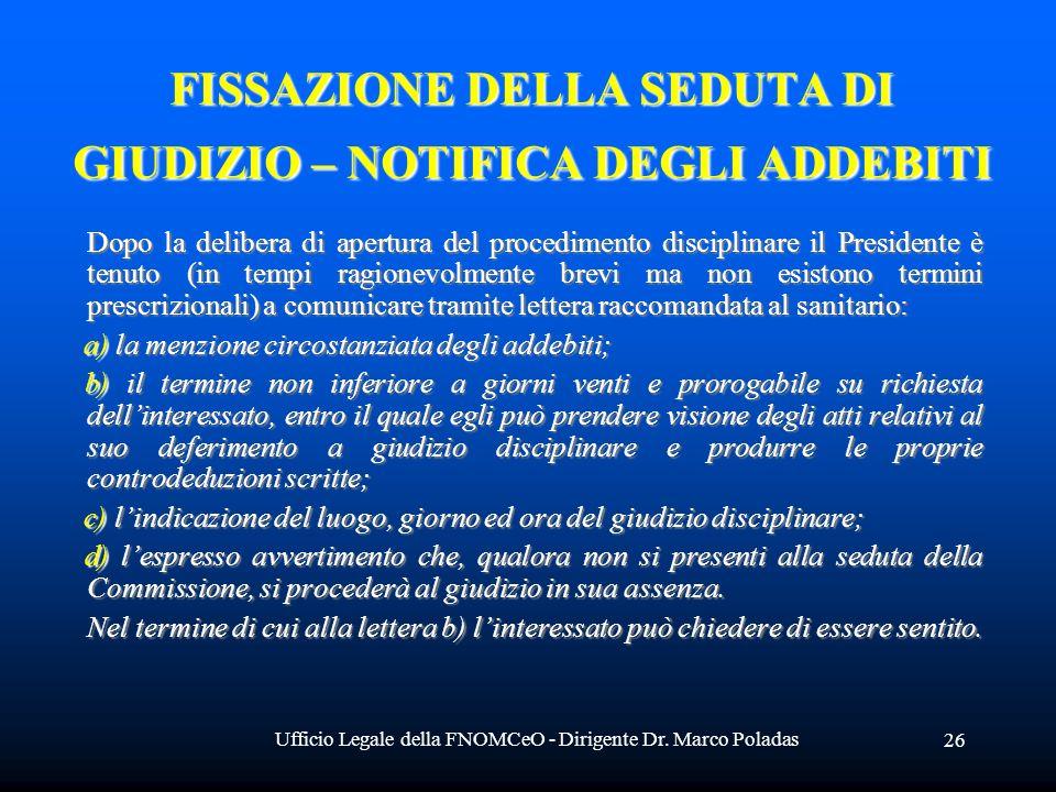 Ufficio Legale della FNOMCeO - Dirigente Dr. Marco Poladas 26 FISSAZIONE DELLA SEDUTA DI GIUDIZIO – NOTIFICA DEGLI ADDEBITI Dopo la delibera di apertu