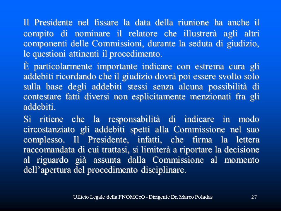 Ufficio Legale della FNOMCeO - Dirigente Dr. Marco Poladas 27 Il Presidente nel fissare la data della riunione ha anche il compito di nominare il rela