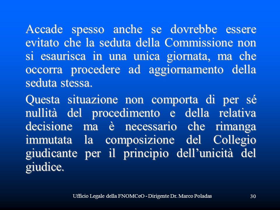 Ufficio Legale della FNOMCeO - Dirigente Dr. Marco Poladas 30 Accade spesso anche se dovrebbe essere evitato che la seduta della Commissione non si es