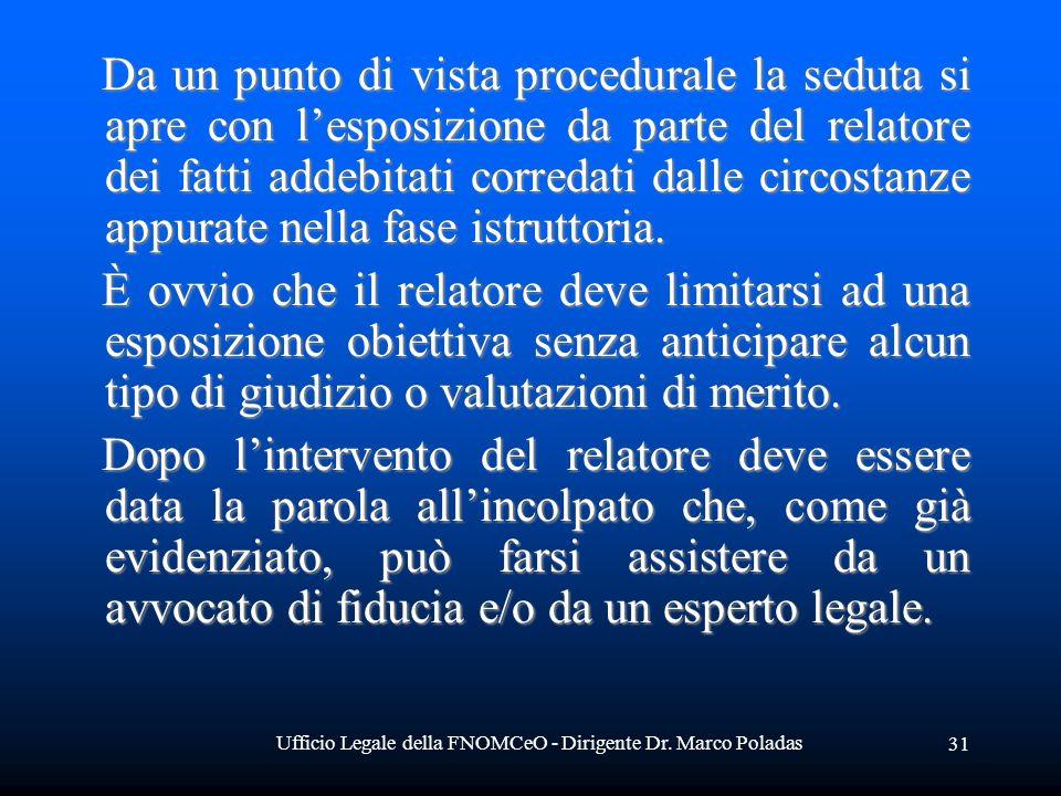 Ufficio Legale della FNOMCeO - Dirigente Dr. Marco Poladas 31 Da un punto di vista procedurale la seduta si apre con lesposizione da parte del relator