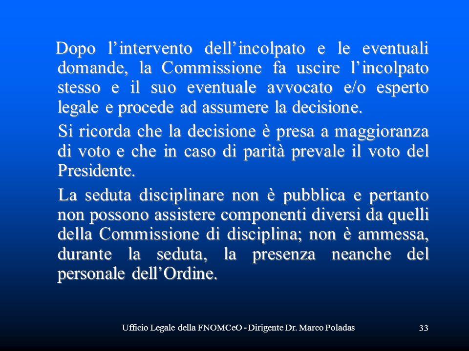 Ufficio Legale della FNOMCeO - Dirigente Dr. Marco Poladas 33 Dopo lintervento dellincolpato e le eventuali domande, la Commissione fa uscire lincolpa