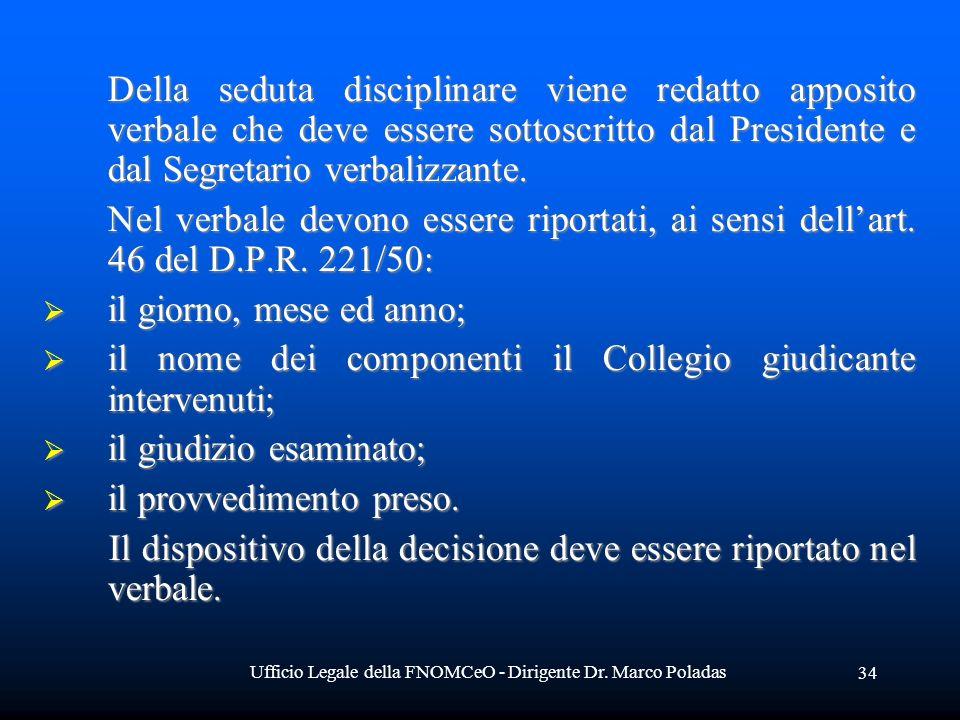 Ufficio Legale della FNOMCeO - Dirigente Dr. Marco Poladas 34 Della seduta disciplinare viene redatto apposito verbale che deve essere sottoscritto da