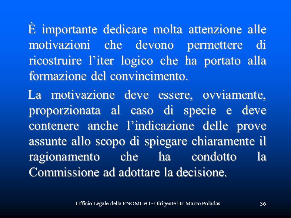 Ufficio Legale della FNOMCeO - Dirigente Dr. Marco Poladas 36 È importante dedicare molta attenzione alle motivazioni che devono permettere di ricostr