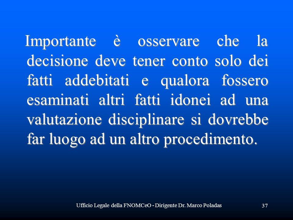 Ufficio Legale della FNOMCeO - Dirigente Dr. Marco Poladas 37 Importante è osservare che la decisione deve tener conto solo dei fatti addebitati e qua