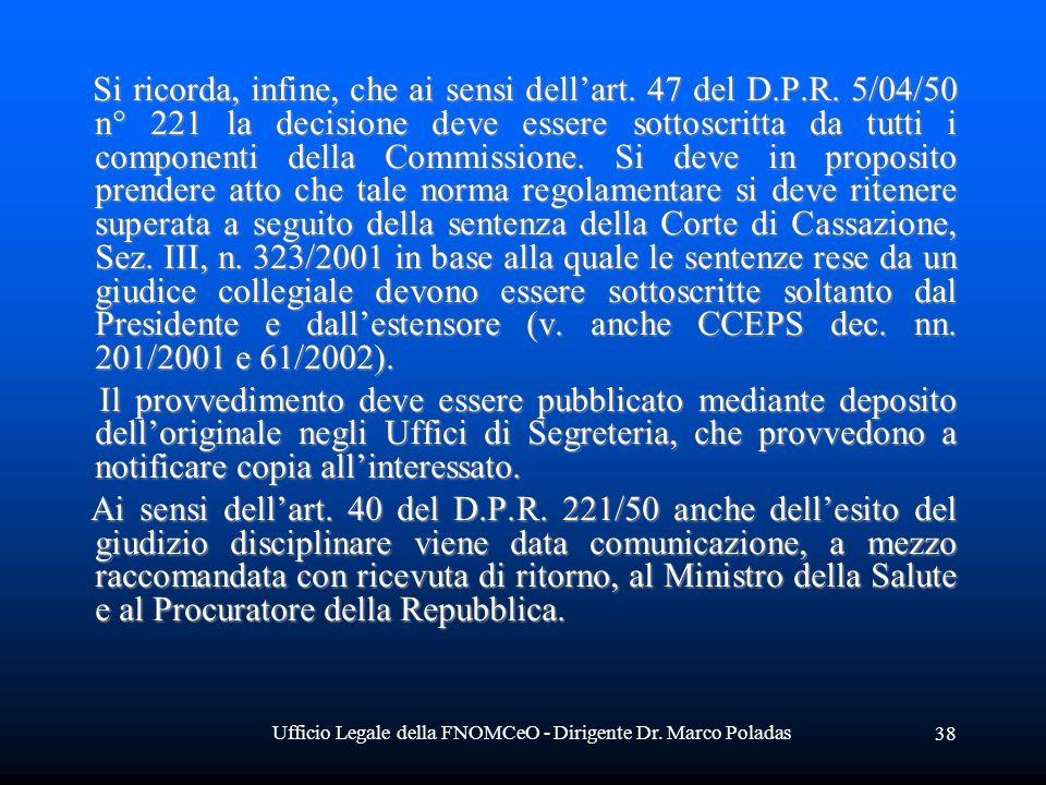 Ufficio Legale della FNOMCeO - Dirigente Dr. Marco Poladas 38 Si ricorda, infine, che ai sensi dellart. 47 del D.P.R. 5/04/50 n° 221 la decisione deve