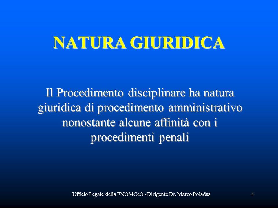 Ufficio Legale della FNOMCeO - Dirigente Dr. Marco Poladas 4 NATURA GIURIDICA Il Procedimento disciplinare ha natura giuridica di procedimento amminis