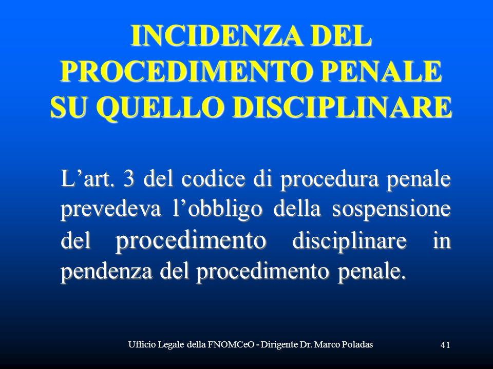 Ufficio Legale della FNOMCeO - Dirigente Dr. Marco Poladas 41 INCIDENZA DEL PROCEDIMENTO PENALE SU QUELLO DISCIPLINARE Lart. 3 del codice di procedura