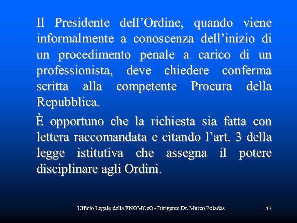 Ufficio Legale della FNOMCeO - Dirigente Dr. Marco Poladas 47 Il Presidente dellOrdine, quando viene informalmente a conoscenza dellinizio di un proce