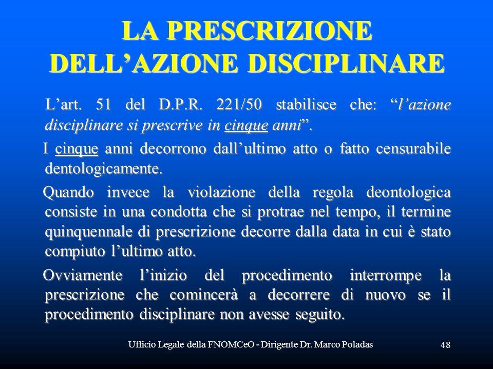 Ufficio Legale della FNOMCeO - Dirigente Dr. Marco Poladas 48 LA PRESCRIZIONE DELLAZIONE DISCIPLINARE Lart. 51 del D.P.R. 221/50 stabilisce che: lazio